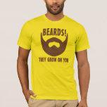 Beards! They Grow on You T-Shirt