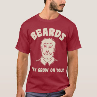 Beards they grow on you! T-Shirt