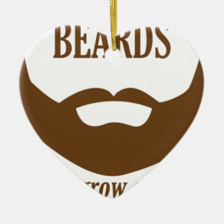 BEARDS THEY GROWN ON YOU CERAMIC HEART DECORATION