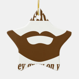 BEARDS THEY GROWN ON YOU CERAMIC STAR DECORATION