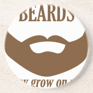 BEARDS THEY GROWN ON YOU COASTER