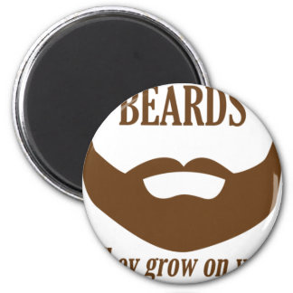 BEARDS THEY GROWN ON YOU MAGNET