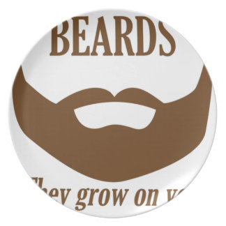 BEARDS THEY GROWN ON YOU PLATE