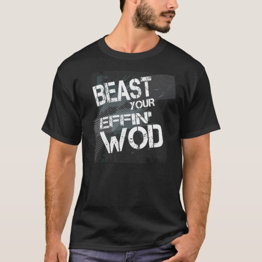 Beast your effin wod T-Shirt