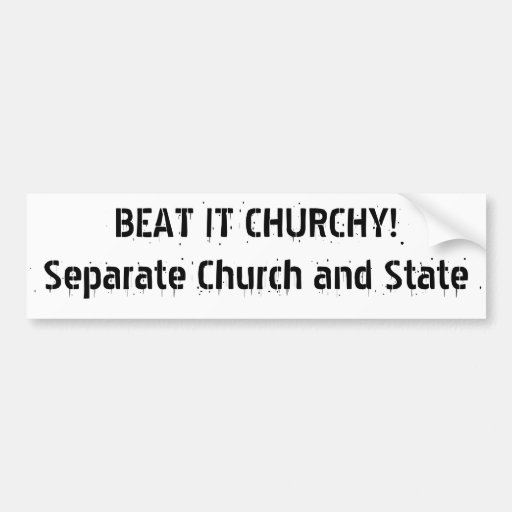 BEAT IT CHURCHY!Separate Church and State Bumper Stickers