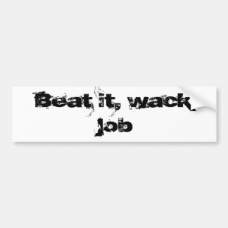 Beat it, wack job bumper sticker