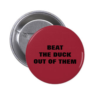 BEAT THE DUCK OUT OF THEM 6 CM ROUND BADGE