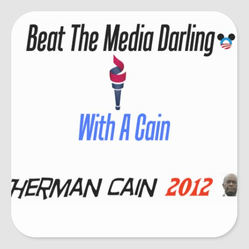 Beat the media darling with a  Cain Sticker
