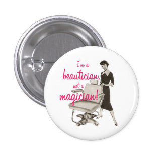 Beautician Not a Magician Button