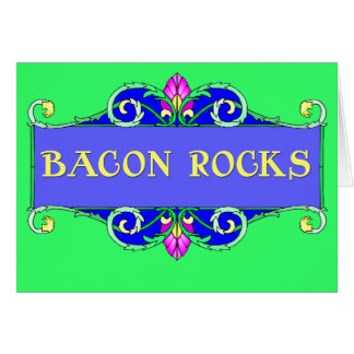 Beautiful Bacon!  Bacon Rocks! Card