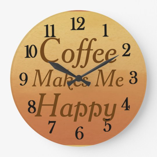 Beautiful Coffee Makes Me Happy Kitchen Large Clock
