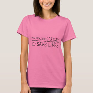 Beautiful day to save lives T-shirt