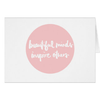 Beautiful minds inspire people Inspirational Quote Card