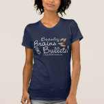 Beauty, Brains, and bullets! Shirt