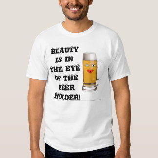 Beauty in the eye of the beer holder shirts