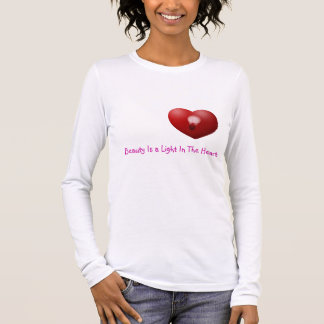 Beauty is a light in the heart long sleeve T-Shirt