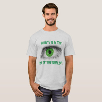 BEAUTY IS I THE EYE OF THE BEHOLDER GREEN T T-Shirt