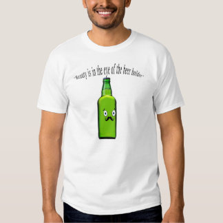 Beauty is in the eye of beer holder, Funny t-shirt