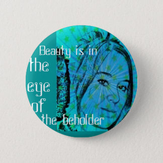 Beauty is in the eye of me 6 cm round badge