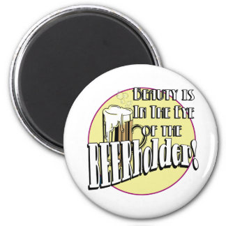 beauty is in the eye of the BEER holder 6 Cm Round Magnet