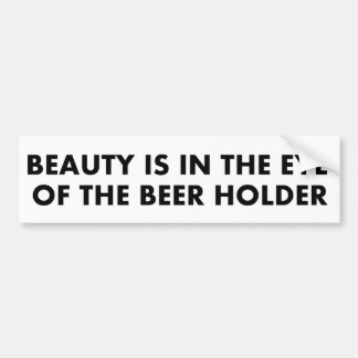 Beauty is in the eye of the beer holder bumper stickers