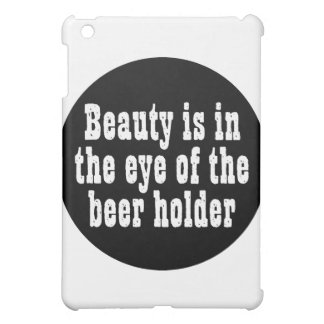 Beauty Is In The Eye Of The Beer Holder iPad Mini Cover