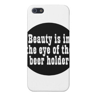Beauty Is In The Eye Of The Beer Holder Cover For iPhone 5