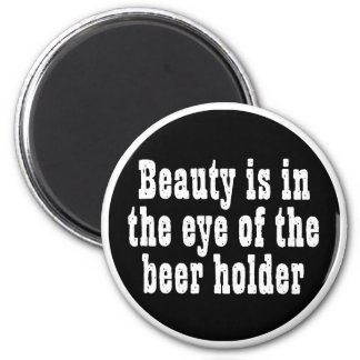 Beauty Is In The Eye Of The Beer Holder Refrigerator Magnet
