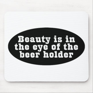 Beauty Is In The Eye Of The Beer Holder Mouse Pad