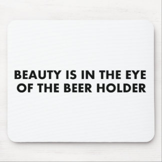 Beauty is in the eye of the beer holder mousepads