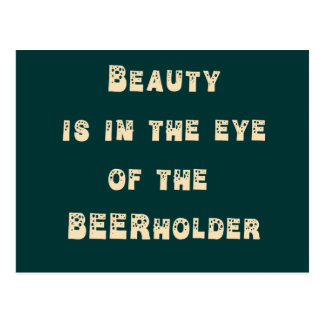 Beauty is in the eye of the Beer Holder Post Cards