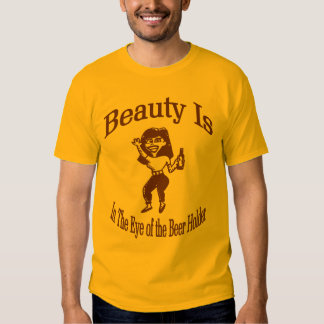 Beauty Is In The Eye of the Beer Holder Tees