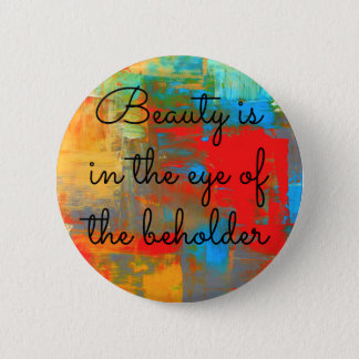 Beauty is in the eye of the beholder 6 cm round badge