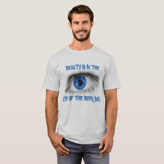 BEAUTY IS IN THE EYE OF THE BEHOLDER BLUE EYE T-Shirt