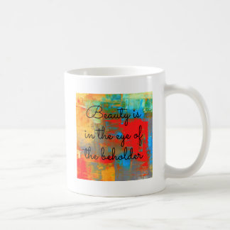 Beauty is in the eye of the beholder coffee mug