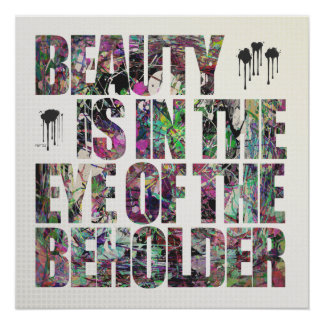Beauty Is In The Eye of The Beholder Posters