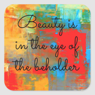 Beauty is in the eye of the beholder square sticker