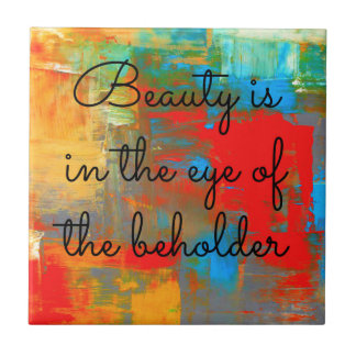 Beauty is in the eye of the beholder tile