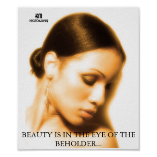 Beauty Is In The Eye OfThe Beholder Posters