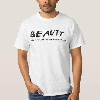 BEAUTY IS IN THE EYES OF THE BEER HOLDER T SHIRT
