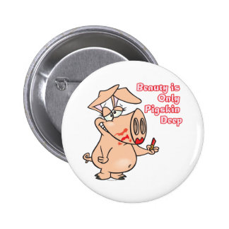 beauty is only pig skin deep pun funny cartoon 6 cm round badge