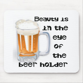 Beauty is the in eye of the beer holder mouse mat