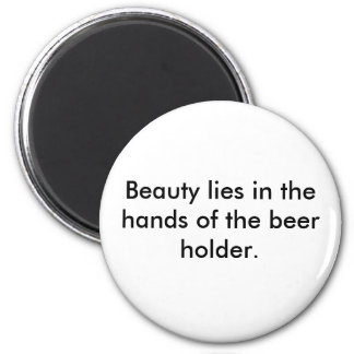 Beauty lies in the hands of the beer holder. 6 cm round magnet
