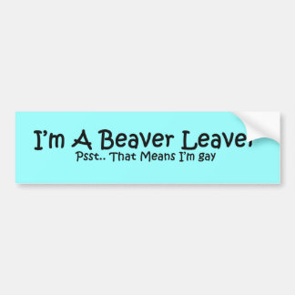 Beaver Leaver Bumper Sticker