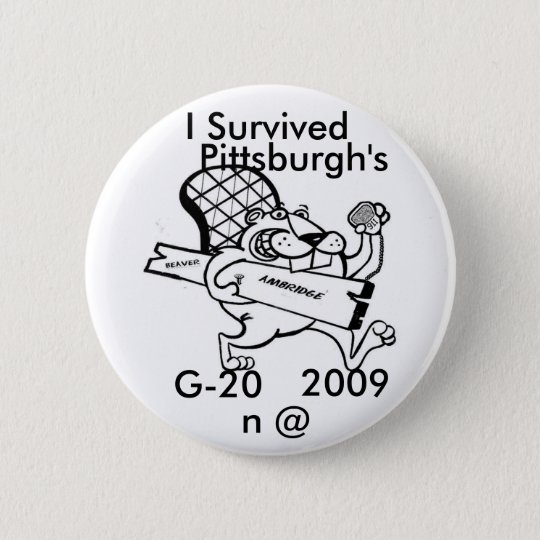 beaver  move, I Survived , G-20, 2009, n @, Pit... 6 Cm Round Badge