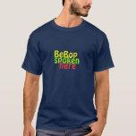 Bebop spoken here T-Shirt
