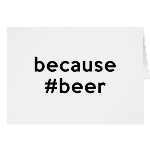 Because Beer Greeting Card