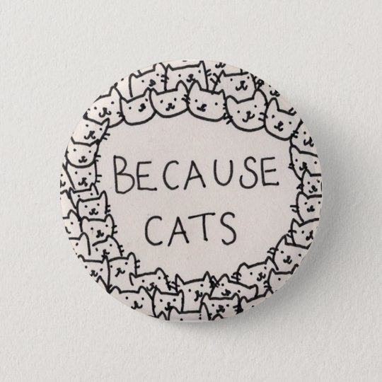 Because Cats 6 Cm Round Badge