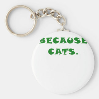 Because Cats Keychain
