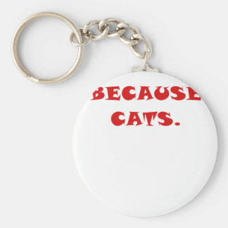 Because Cats Key Chain